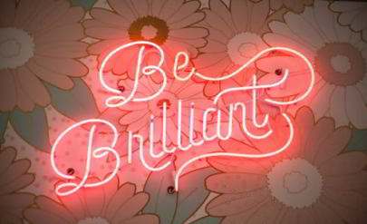 be brilliant
